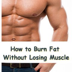 How to Burn Fat Without Losing Muscle